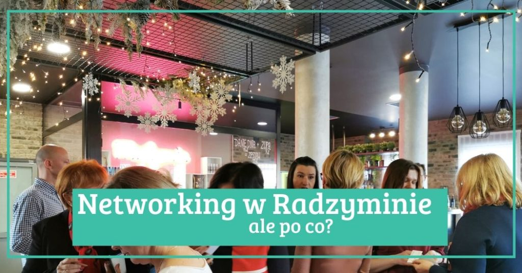 Networking w Radzyminie, ale po co
